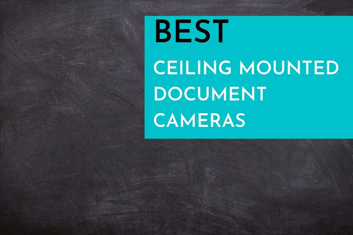 Best Ceiling Mounted Document Cameras